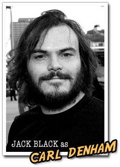 Jack Black as Carl Denham